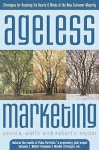 Ageless Marketing: Strategies for Reaching the Hearts and Minds of the New...