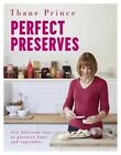 Perfect Preserves: 100 Delicious Ways to Preserve Fruit and Vegetables by Thane Prince (Hardback, 2014)