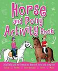 The Horse and Pony Activity Book: Join Emily and Her Friends for Hours of Horse and Pony Fun! by Arcturus Publishing Ltd (Paperback, 2013)