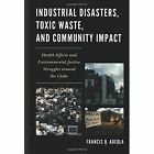 Industrial Disasters, Toxic Waste, and Community Impact: Health Effects and Environmental Justice Struggles Around the Globe by Francis O. Adeola (Paperback, 2014)
