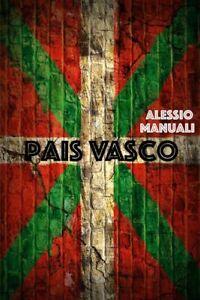 Pais Vasco, di Alessio Manuali,  2019,  Youcanprint - ER