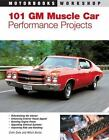 Motorbooks Workshop: 101 GM Muscle Car Performance Projects by Colin Date and Mitch Burns (2005, Paperback, Revised)