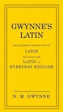 Gwynne's Latin: The Ultimate Introduction to Latin Including the Latin in Everyd