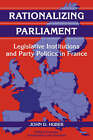 Rationalizing Parliament: Legislative Institutions and Party Politics in France by John D. Huber (Paperback, 2008)