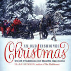 An Old-Fashioned Christmas: Sweet Traditions for Hearth and Home by Ellen Stimson (Hardback, 2015)
