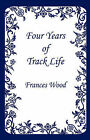 Four Years of Track Life by Frances Wood (Paperback / softback, 2007)
