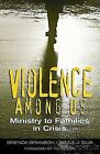 Violence Among Us: Ministry to Families in Crisis by Brenda Branson (Paperback / softback, 2007)