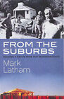 From the Suburbs: Building a Nation from Our Neighbourhoods by Mark Latham (Paperback, 2003)