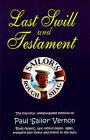 Last Swill and Testament: The Hilarious, Unexpurgated Memoirs of Paul 'Sailor' Vernon, Blues Fanatic, Rare Record Dealer, Ligger, Erstwhile Bon Viveur and Friend to the Stars by Paul 'Sailor' Vernon (Paperback, 2008)