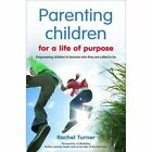 Parenting Children for a Life of Purpose: Empowering Children to Become Who They are Called to be by Rachel Turner (Paperback, 2014)
