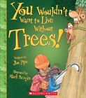 You Wouldn't Want to Live Without Trees! by Jim Pipe (Paperback / softback, 2016)