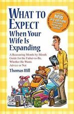 What to Expect When Your Wife Is Expanding : A Reassuring Month-by-Month...