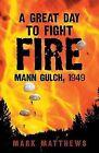 A Great Day to Fight Fire: Mann Gulch, 1949 by Mark Matthews (Paperback / softback, 2009)