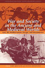 War and Society in the Ancient and Medieval Worlds: Asia, the Mediterranean, Europe and Mesoamerica by Harvard University Press (Paperback, 2001)
