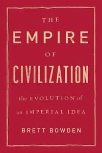 The-Empire-of-Civilization-The-Evolution-of-an-Imperial-Idea-By-Bowden-Brett