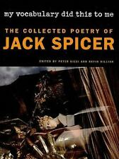 My Vocabulary Did This to Me : The Collected Poetry of Jack Spicer by Jack...