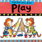 Chimp and Zee Play by Catherine Anholt, Laurence Anholt (Board book, 2007)