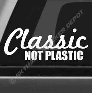 classic not plastic funny bumper sticker vinyl decal muscle car