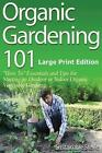 Organic Gardening 101 ?how To? Essentials and Tips for Starting an Outdoor or I