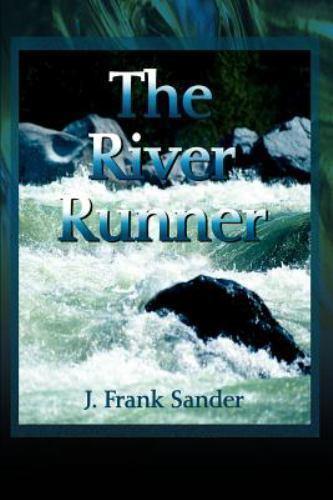 The River Runner by J. Frank Sander (2001, Paperback)