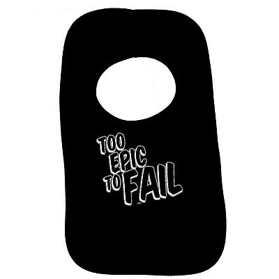 Objective Funny Baby Infants Bib Napkin - Too Epic To Fail Fragrant (In) Flavor