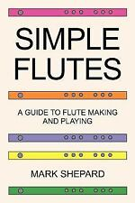 Simple Flutes : A Guide to Flute Making and Playing, or How to Make and Play...