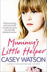 Mummy's Little Helper: The Heartrending True Story of a Young Girl Secretly Caring for Her Severely Disabled Mother by Casey Watson (Paperback, 2013)