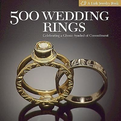 500 Wedding Rings Celebrating A Clic Symbol Of Commitment By Lark Books Staff And Marthe Le Van 2008 Paperback Ebay