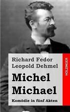 Michel Michael : Kom�die in F�nf Akten by Richard Dehmel (2013, Paperback)