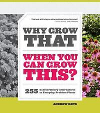 Why Grow That When You Can Grow This?: 255 Extraordinary Alternatives -ExLibrary