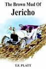The Brown Mud of Jericho by T F Platt 9781418436261 Paperback 2004