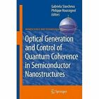 Optical Generation and Control of Quantum Coherence in Semiconductor Nanostructures by Springer-Verlag Berlin and Heidelberg GmbH & Co. KG (Paperback, 2012)