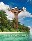 Dream Treehouses: Extraordinary Designs from Concept to Completion by Daniel Dufour, Ghislain Andre, Alain Laurens (Hardback, 2016)