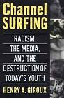 Channel Surfing: Racism, the Media, and the Destruction of Today's Youth by Henry A Giroux (Paperback / softback, 2000)