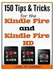 150 Tips and Tricks for the Kindle Fire and Kindle Fire HD by John M Webber (Paperback / softback, 2014)