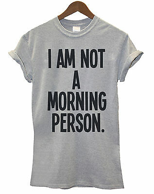I Am Not A Morning Person Unisex Ladies Mens T-Shirt Funny Moody Slogan Gift Top