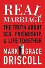 Real Marriage: The Truth about Sex, Friendship & Life Together by Grace Driscoll, Mark Driscoll (Hardback, 2012)