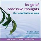 Let Go of Obsessive Thoughts the Mindfulness Way by Lynda Hudson (CD-Audio, 2014)