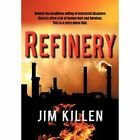 Refinery 9781450260275 by Jim Killen Paperback