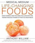 Medical Medium Life-Changing Foods: Save Yourself and the Ones You Love with the Hidden Healing Powers of Fruits & Vegetables by Anthony William (Hardback, 2016)