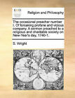 The Occasional Preacher Number I. of Forsaking Profane and Vicious Company. a Sermon Preached to a Religious and Charitable Society on New-Year's Day, 1740-1. by S Wright (Paperback / softback, 2010)