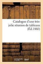 Catalogue d'une Tres-Jolie Reunion de Tableaux by Sans Auteur (2015, Paperback)