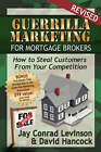Guerrilla Marketing for Mortgage Brokers: How to Steal Customers from Your Competition by David L Hancock, Jay Conrad Levinson (Paperback / softback, 2007)