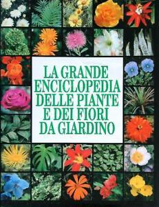 LA GRANDE ENCICLOPEDIA DELLE PIANTE E DEI FIORI DA GIARDINO  BRICKELL C.