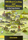 Off Beat Cycling and Mountain Biking in the Peak District by Clive Smith (Paperback, 1991)
