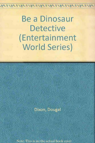 Be a Dinosaur Detective (Entertainment World Series) by Dixon, Dougal Book The