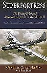 Superfortress : The Boeing B-29 and American Airpower in World War II by Bill Yenne, William Yenne and Curtis E. LeMay (2006, Paperback)