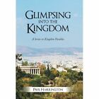 Glimpsing Into the Kingdom: A Series on Kingdom Parables by Paul Harrington (Hardback, 2013)