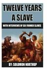 12 Years a Slave: Includes Interviews of Former Slaves and Illustrations by MR Solomon Northup (Paperback / softback, 2013)
