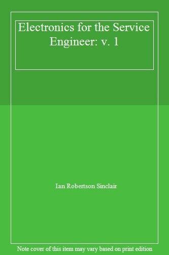 Electronics for the Service Engineer: v. 1,Ian Robertson Sinclair
